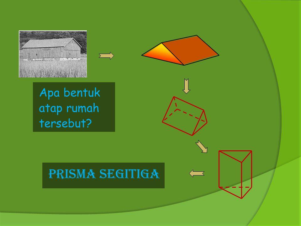 Apa bentuk atap rumah tersebut PRISMA SEGITIGA