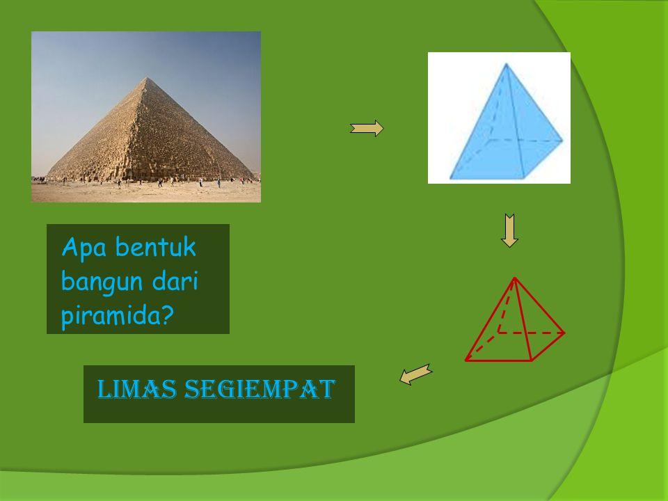 Apa bentuk bangun dari piramida LIMAS SEGIEMPat