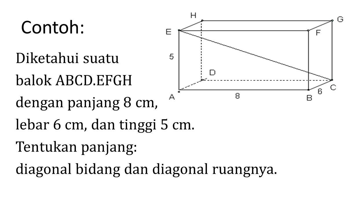 Contoh: Diketahui suatu balok ABCD.EFGH dengan panjang 8 cm, lebar 6 cm, dan tinggi 5 cm.