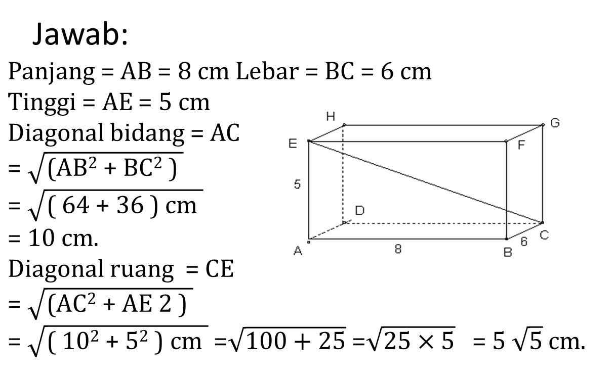 Jawab: Panjang = AB = 8 cm Lebar = BC = 6 cm Tinggi = AE = 5 cm
