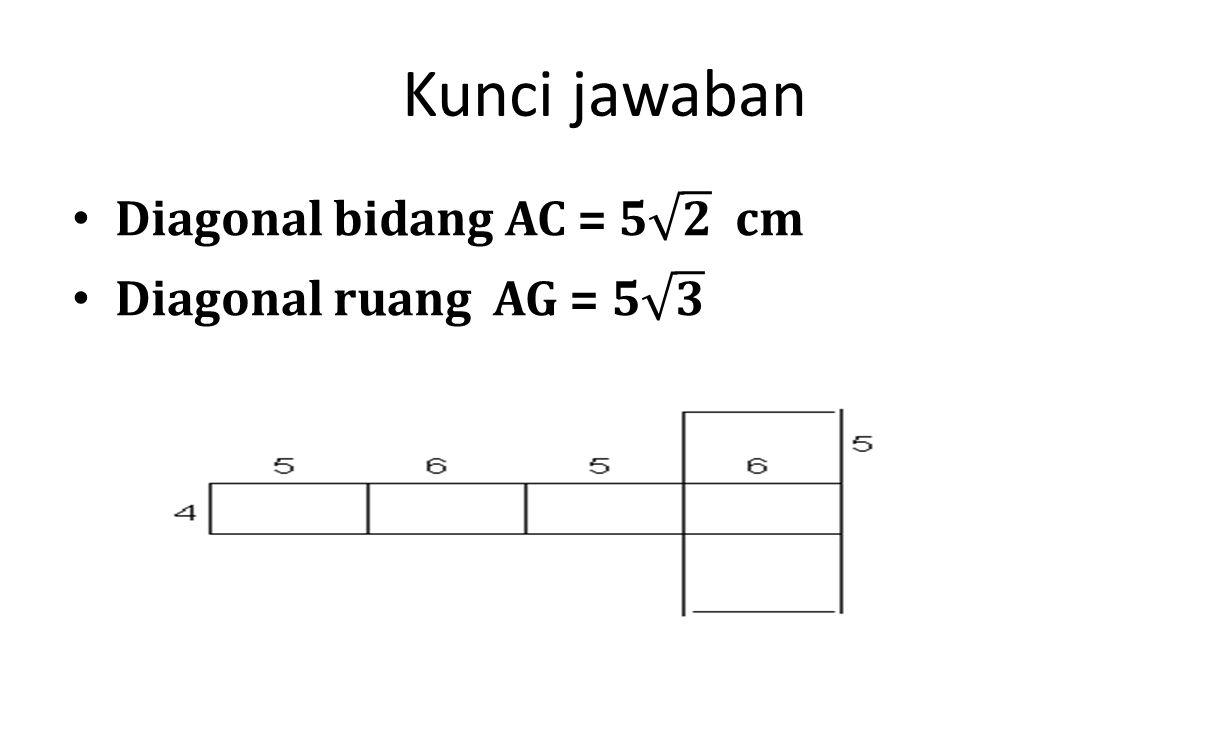 Kunci jawaban Diagonal bidang AC = 5 𝟐 cm Diagonal ruang AG = 5 𝟑