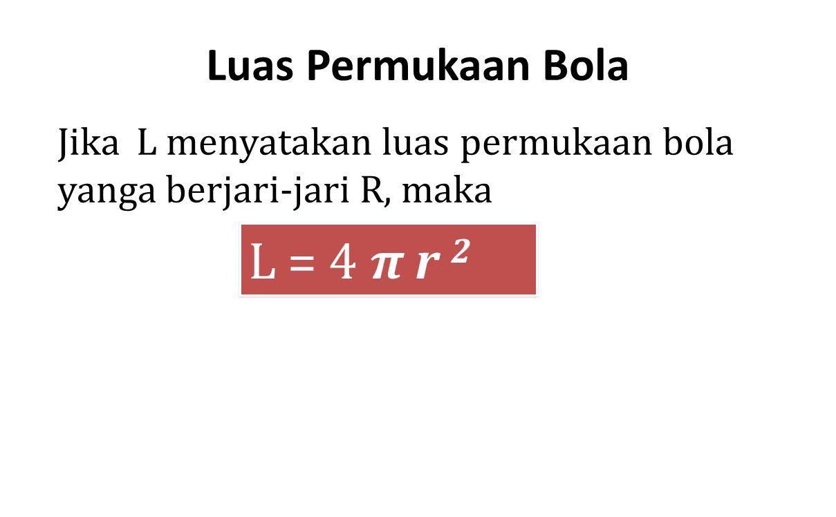 L = 4 π r 2 Luas Permukaan Bola