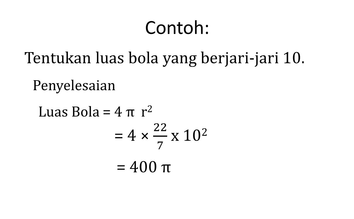 Contoh: Tentukan luas bola yang berjari-jari 10. = 4 × 22 7 x 102