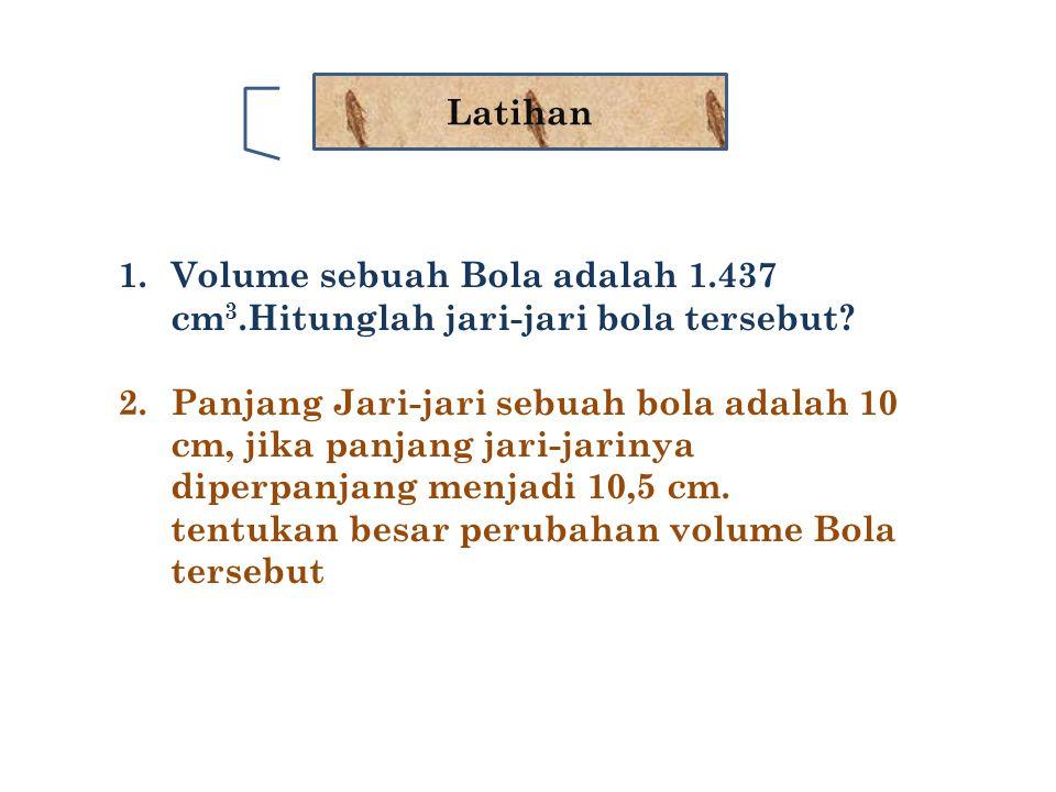 Latihan Volume sebuah Bola adalah 1.437 cm3.Hitunglah jari-jari bola tersebut