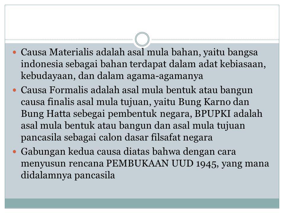 Causa Materialis adalah asal mula bahan, yaitu bangsa indonesia sebagai bahan terdapat dalam adat kebiasaan, kebudayaan, dan dalam agama-agamanya