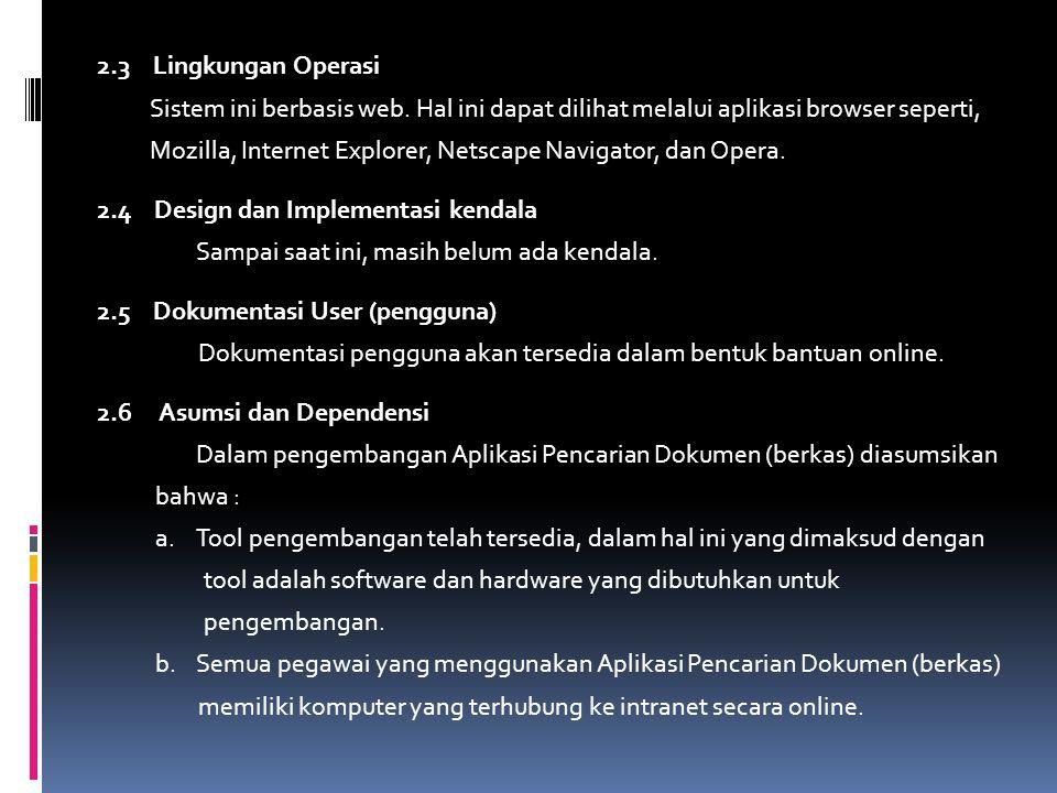 2.3 Lingkungan Operasi Sistem ini berbasis web. Hal ini dapat dilihat melalui aplikasi browser seperti,