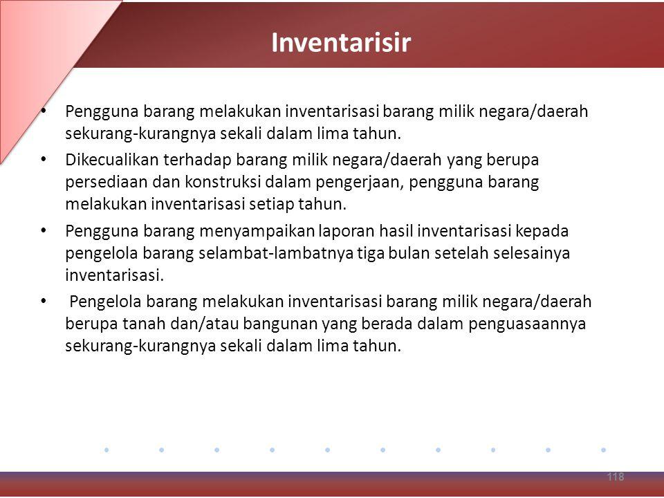 Inventarisir Pengguna barang melakukan inventarisasi barang milik negara/daerah sekurang-kurangnya sekali dalam lima tahun.