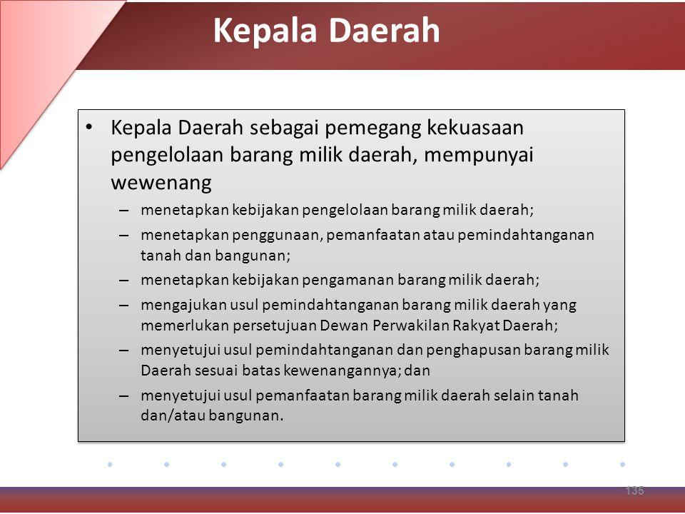 Kepala Daerah Kepala Daerah sebagai pemegang kekuasaan pengelolaan barang milik daerah, mempunyai wewenang.