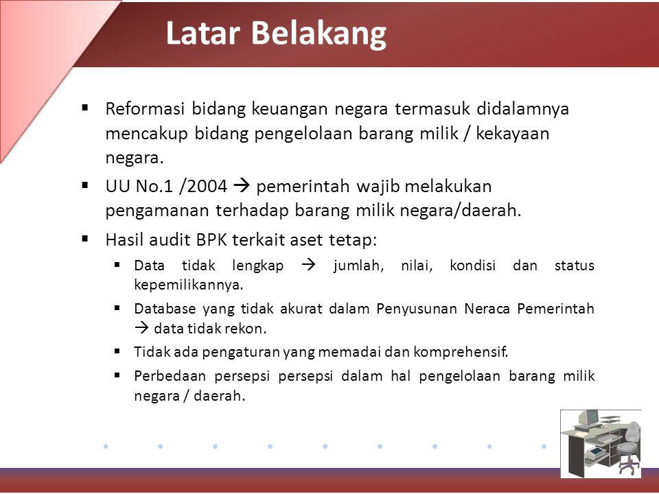 Latar Belakang Reformasi bidang keuangan negara termasuk didalamnya mencakup bidang pengelolaan barang milik / kekayaan negara.