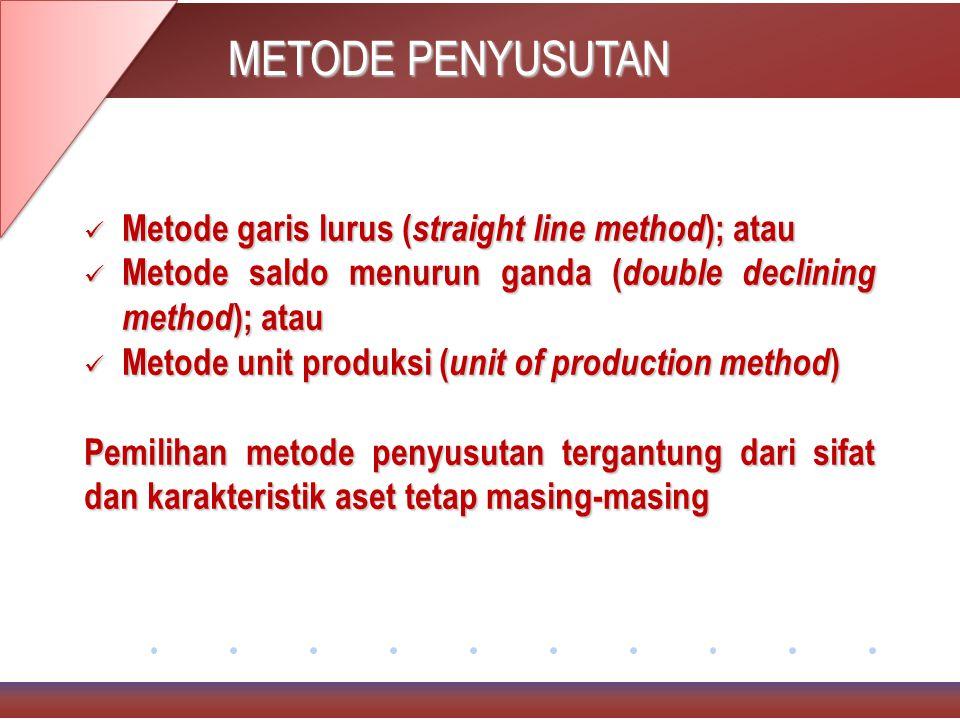 METODE PENYUSUTAN Metode garis lurus (straight line method); atau