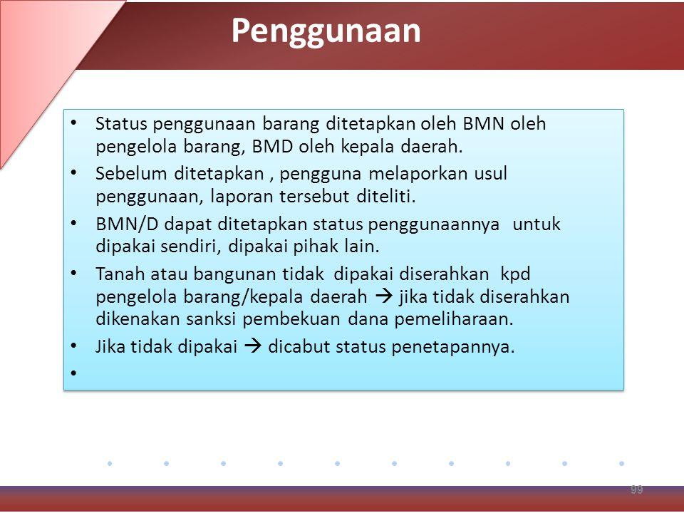 Penggunaan Status penggunaan barang ditetapkan oleh BMN oleh pengelola barang, BMD oleh kepala daerah.