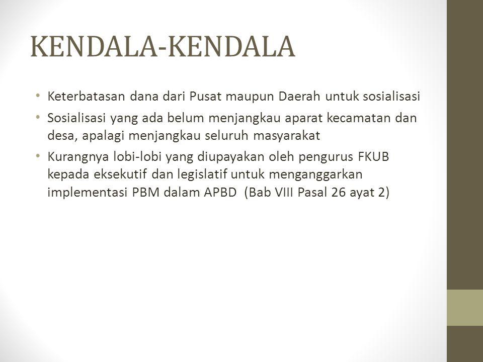 KENDALA-KENDALA Keterbatasan dana dari Pusat maupun Daerah untuk sosialisasi.