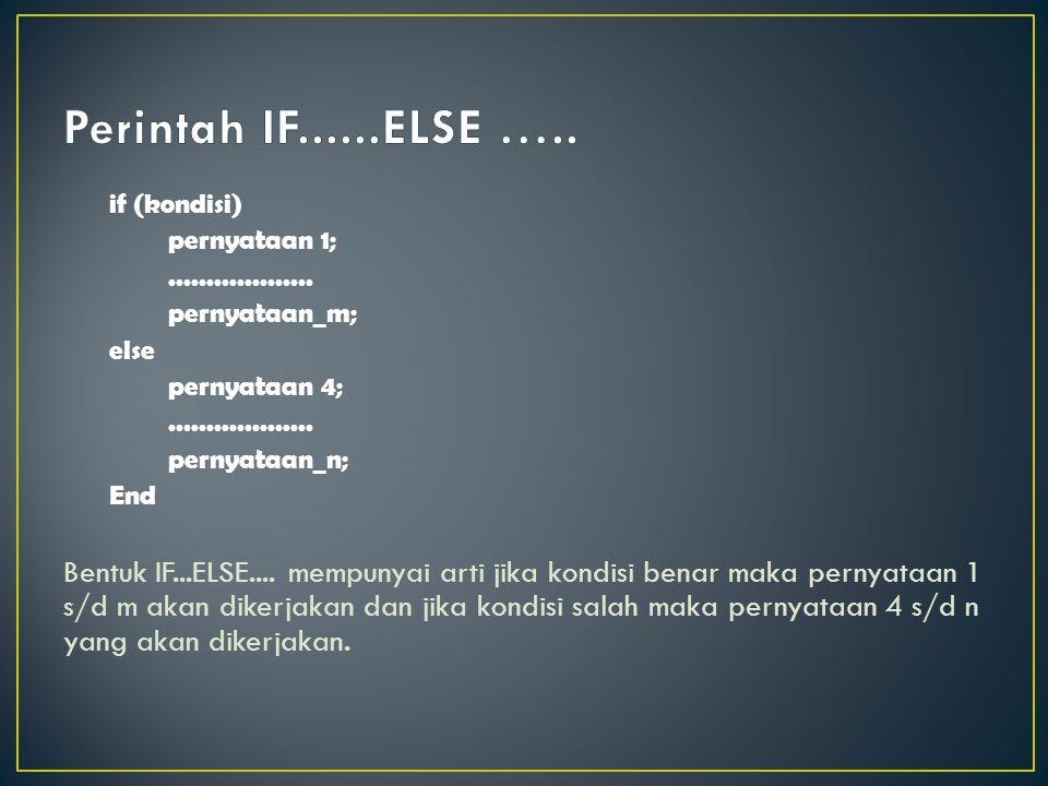 Perintah IF......ELSE ….. if (kondisi) pernyataan 1; ................... pernyataan_m; else. pernyataan 4;
