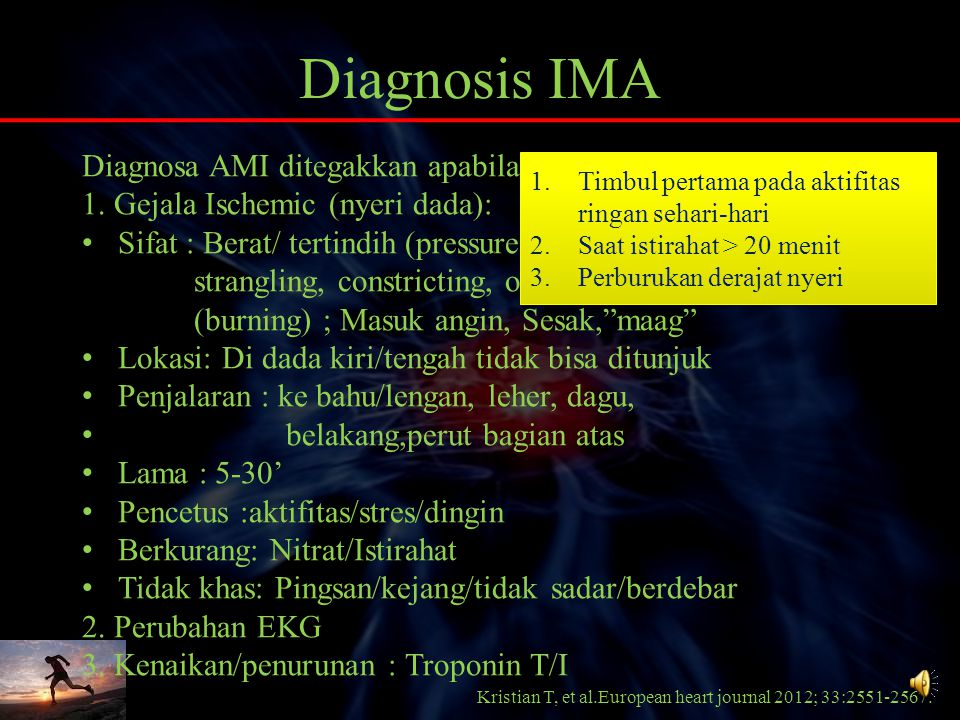 Diagnosis IMA Diagnosa AMI ditegakkan apabila min. memenuhi 2 dari kriteria: 1. Gejala Ischemic (nyeri dada):
