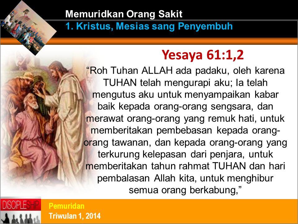 Yesaya 61:1,2 Memuridkan Orang Sakit 1. Kristus, Mesias sang Penyembuh
