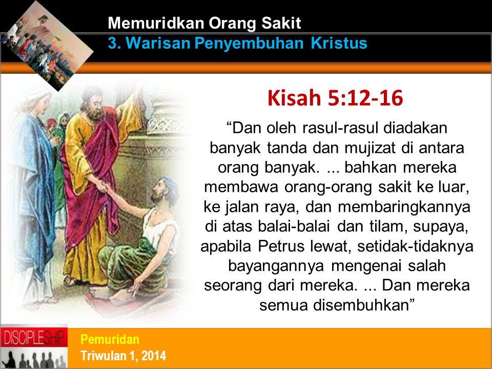 Kisah 5:12-16 Memuridkan Orang Sakit 3. Warisan Penyembuhan Kristus