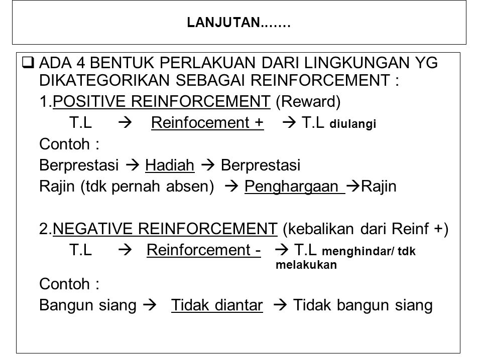 1.POSITIVE REINFORCEMENT (Reward) T.L  Reinfocement +  T.L diulangi