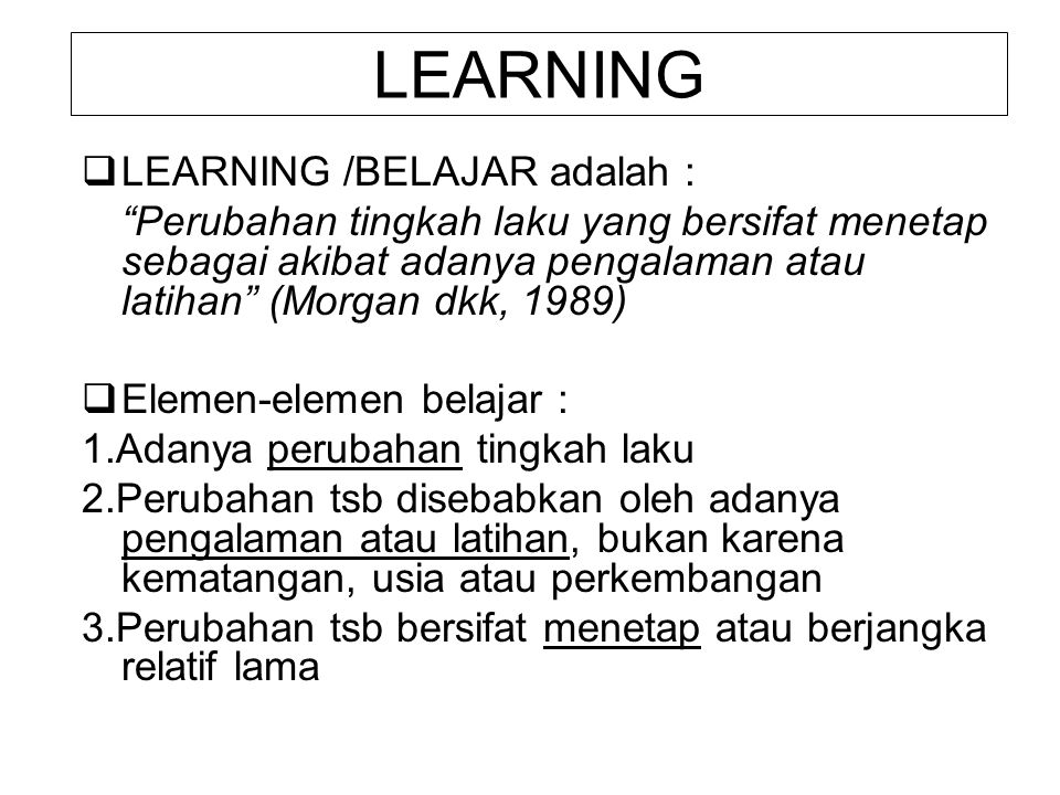 LEARNING LEARNING /BELAJAR adalah :