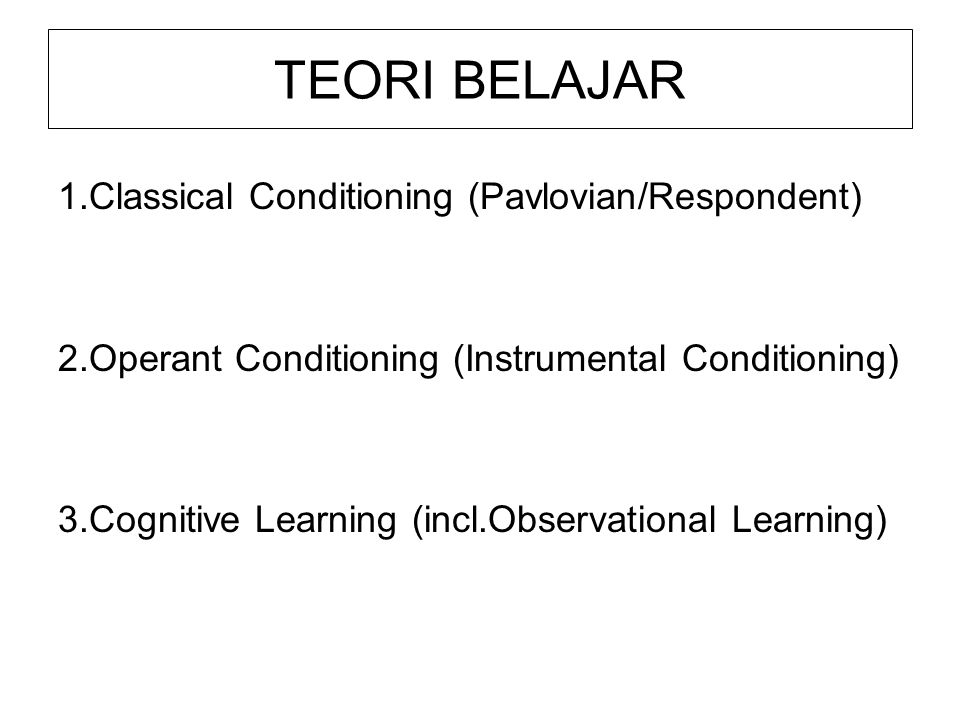 TEORI BELAJAR 1.Classical Conditioning (Pavlovian/Respondent)