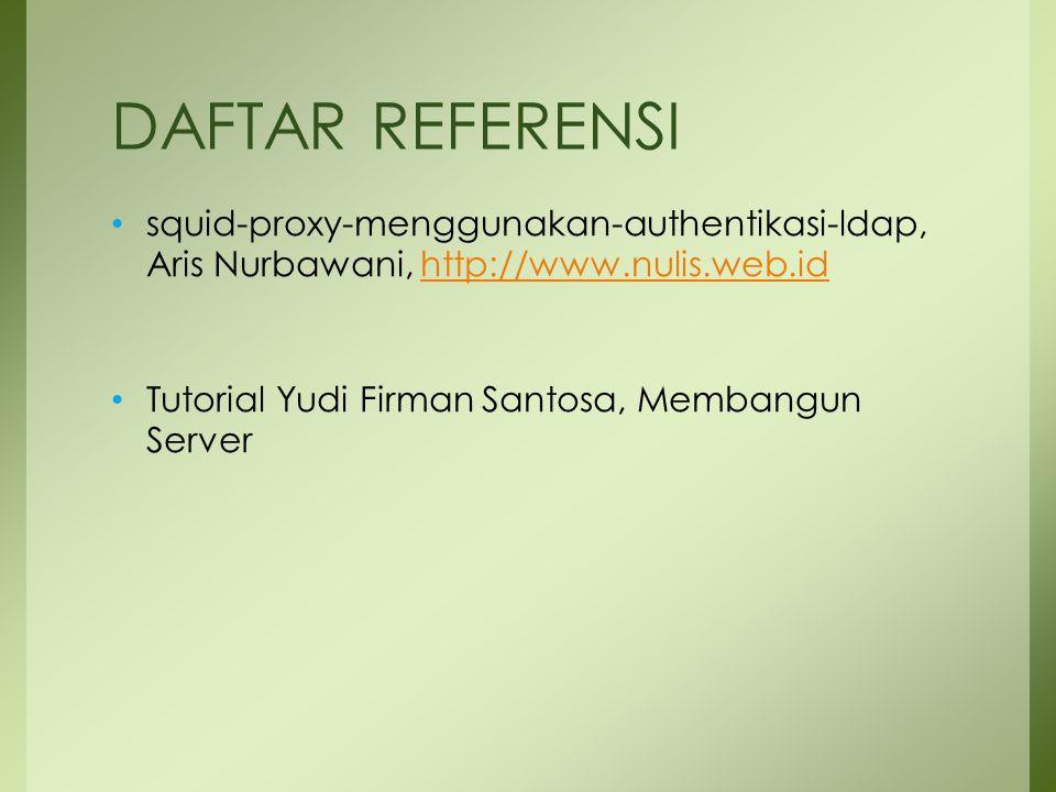 DAFTAR REFERENSI squid-proxy-menggunakan-authentikasi-ldap, Aris Nurbawani, http://www.nulis.web.id.
