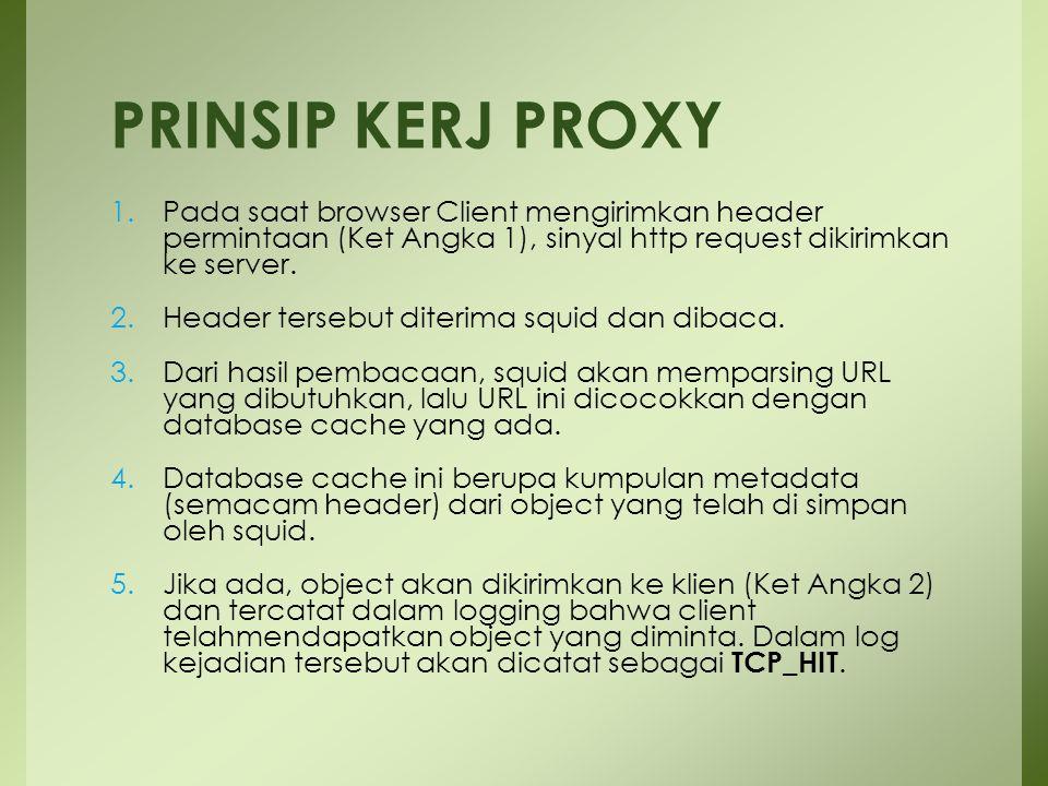 PRINSIP KERJ PROXY Pada saat browser Client mengirimkan header permintaan (Ket Angka 1), sinyal http request dikirimkan ke server.