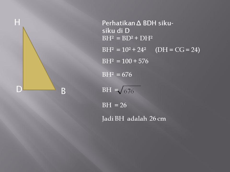 H D B Perhatikan ∆ BDH siku-siku di D BH² = BD² + DH²