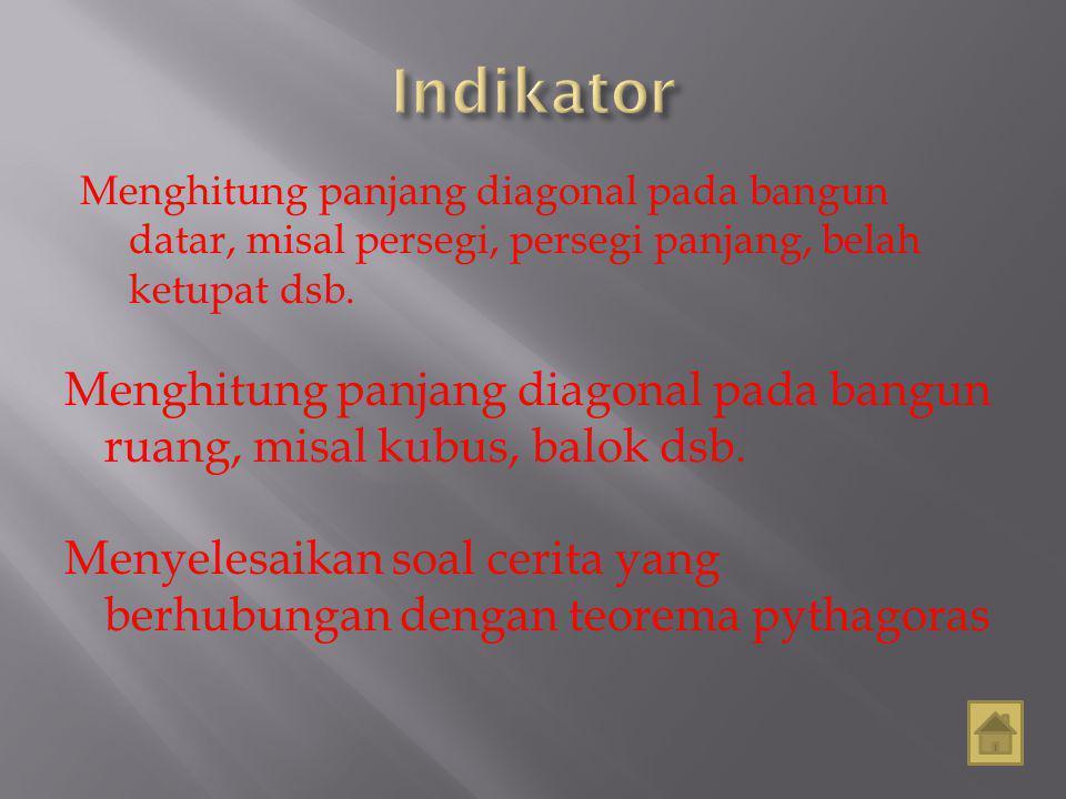 Indikator Menghitung panjang diagonal pada bangun datar, misal persegi, persegi panjang, belah ketupat dsb.