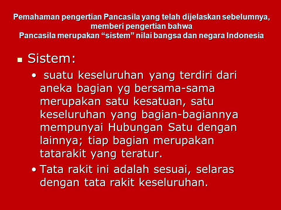 Pemahaman pengertian Pancasila yang telah dijelaskan sebelumnya, memberi pengertian bahwa Pancasila merupakan sistem nilai bangsa dan negara Indonesia