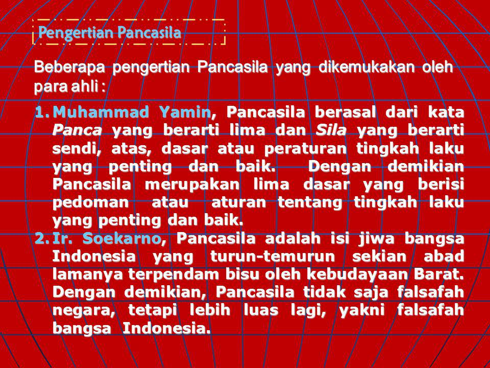 Beberapa pengertian Pancasila yang dikemukakan oleh para ahli :