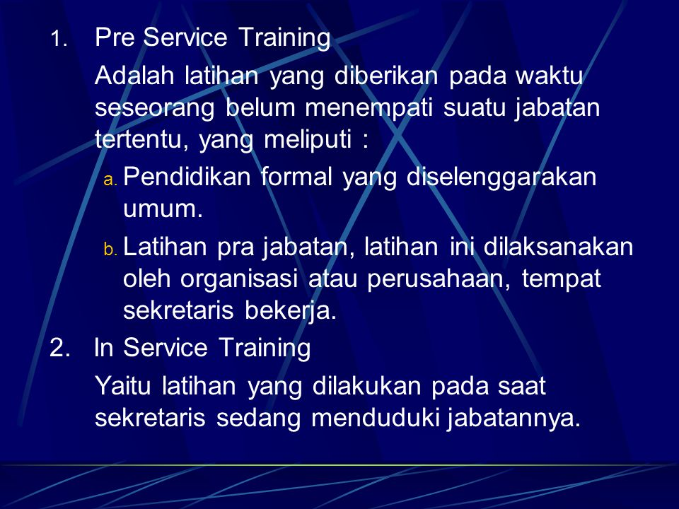 Pre Service Training Adalah latihan yang diberikan pada waktu seseorang belum menempati suatu jabatan tertentu, yang meliputi :