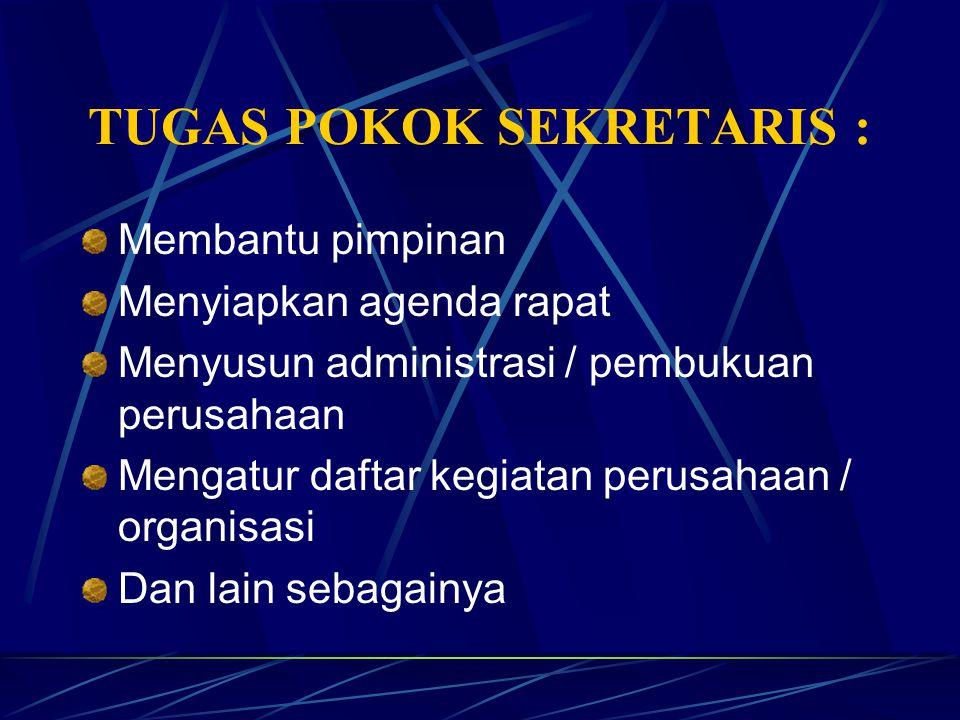 TUGAS POKOK SEKRETARIS :
