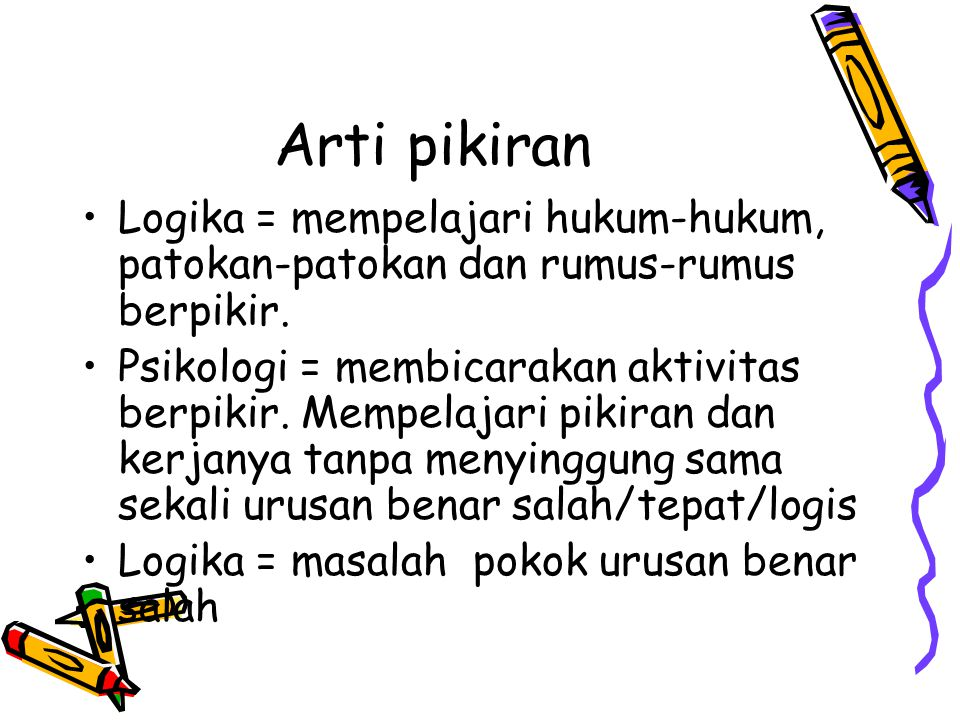 Arti pikiran Logika = mempelajari hukum-hukum, patokan-patokan dan rumus-rumus berpikir.
