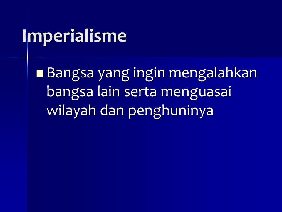 Imperialisme Bangsa yang ingin mengalahkan bangsa lain serta menguasai wilayah dan penghuninya