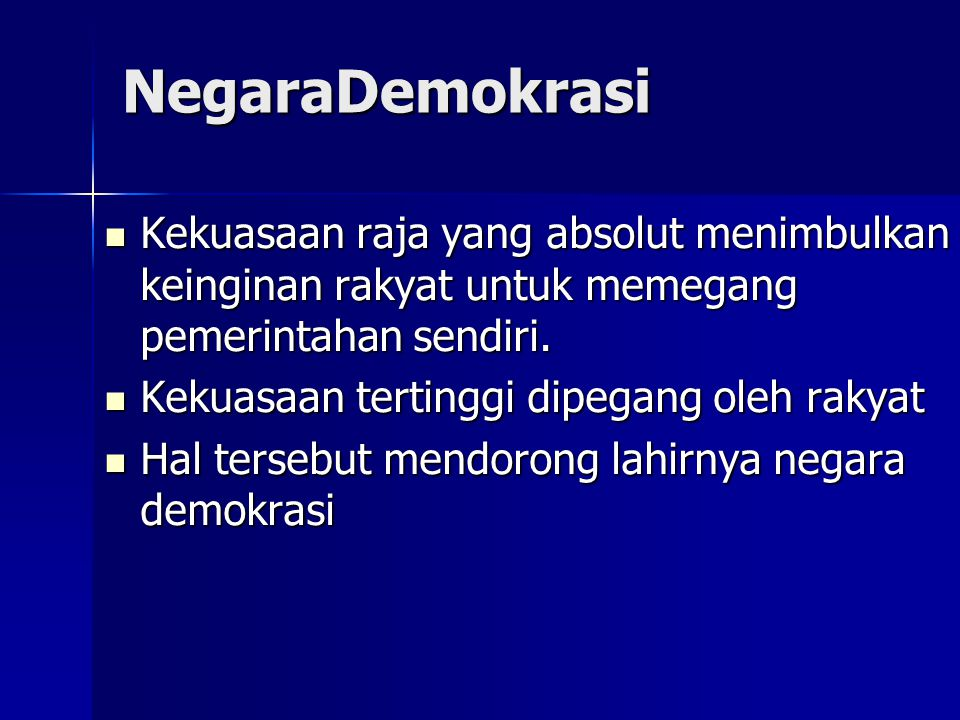 NegaraDemokrasi Kekuasaan raja yang absolut menimbulkan keinginan rakyat untuk memegang pemerintahan sendiri.