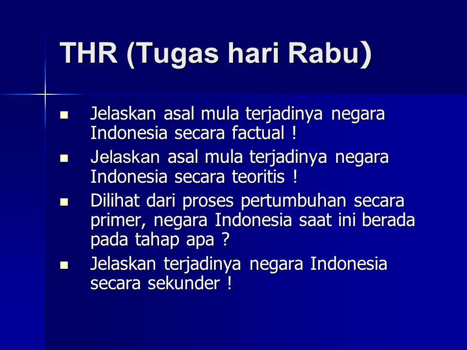 THR (Tugas hari Rabu) Jelaskan asal mula terjadinya negara Indonesia secara factual !
