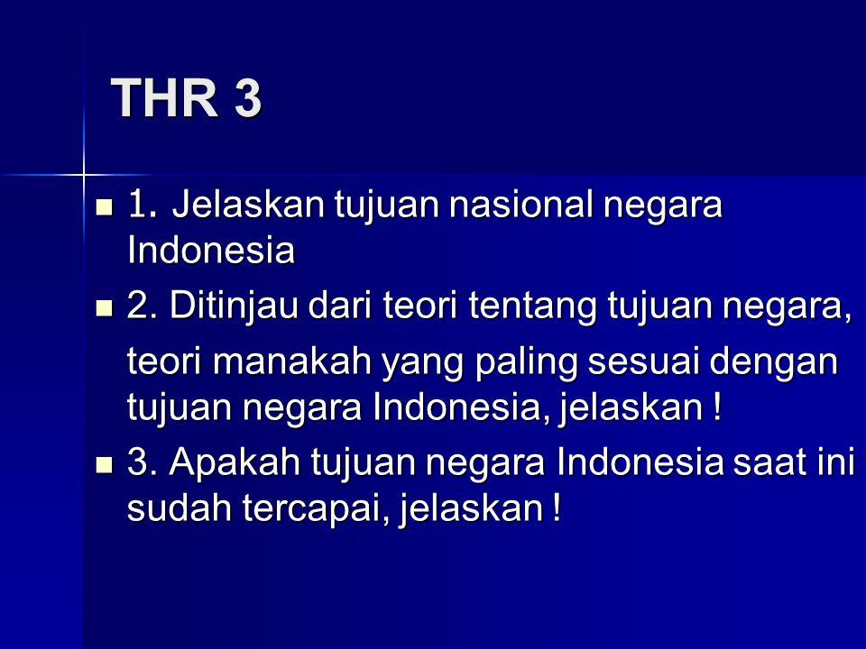 THR 3 1. Jelaskan tujuan nasional negara Indonesia