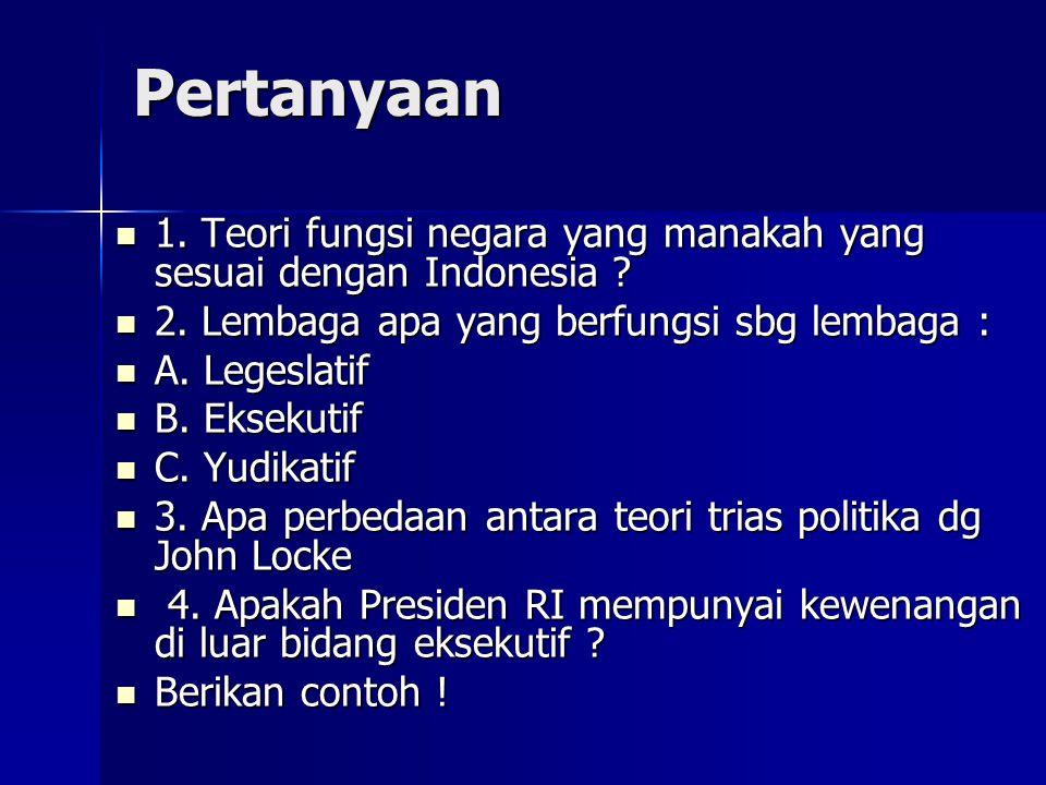 Pertanyaan 1. Teori fungsi negara yang manakah yang sesuai dengan Indonesia 2. Lembaga apa yang berfungsi sbg lembaga :