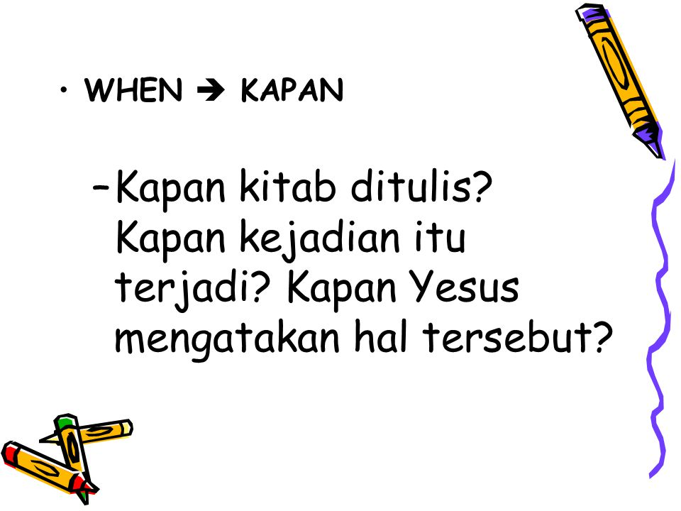 WHEN  KAPAN Kapan kitab ditulis Kapan kejadian itu terjadi Kapan Yesus mengatakan hal tersebut