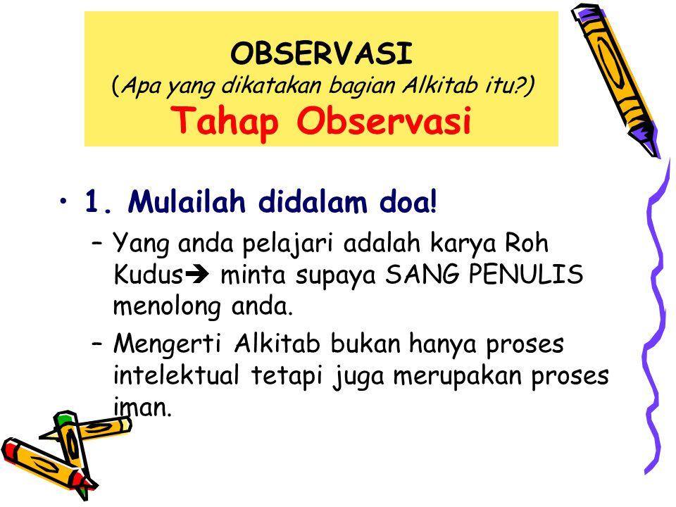 OBSERVASI (Apa yang dikatakan bagian Alkitab itu ) Tahap Observasi