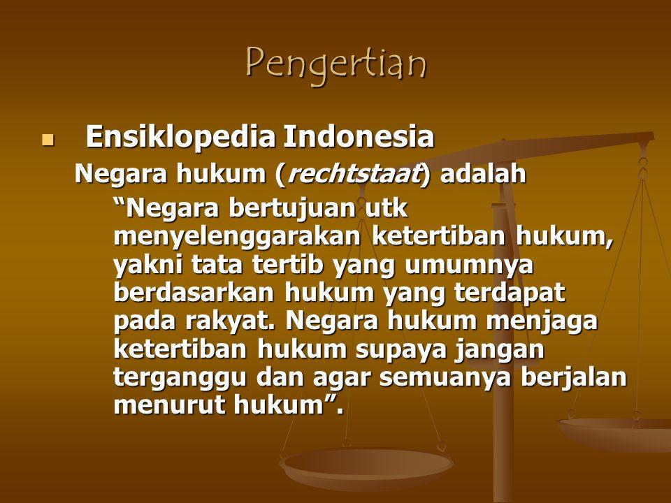 Pengertian Ensiklopedia Indonesia Negara hukum (rechtstaat) adalah