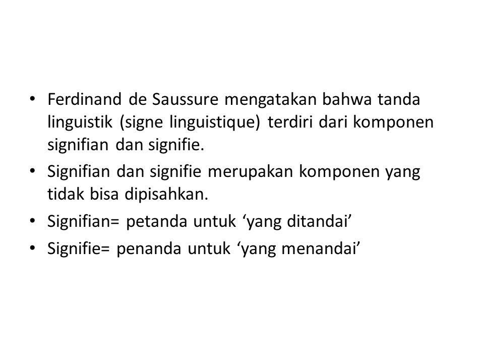 Ferdinand de Saussure mengatakan bahwa tanda linguistik (signe linguistique) terdiri dari komponen signifian dan signifie.