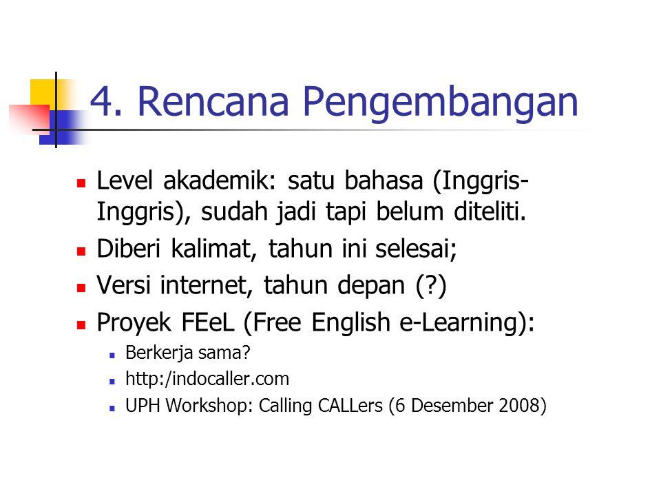 4. Rencana Pengembangan Level akademik: satu bahasa (Inggris-Inggris), sudah jadi tapi belum diteliti.