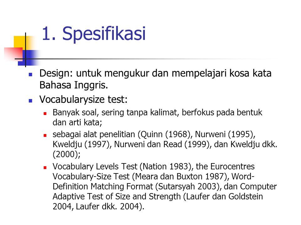 1. Spesifikasi Design: untuk mengukur dan mempelajari kosa kata Bahasa Inggris. Vocabularysize test: