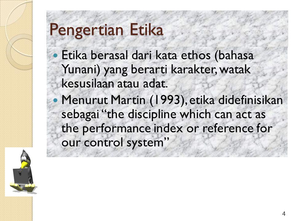 Pengertian Etika Etika berasal dari kata ethos (bahasa Yunani) yang berarti karakter, watak kesusilaan atau adat.