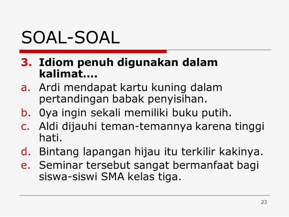 SOAL-SOAL Idiom penuh digunakan dalam kalimat….