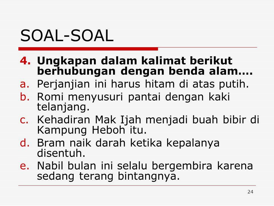 SOAL-SOAL Ungkapan dalam kalimat berikut berhubungan dengan benda alam…. Perjanjian ini harus hitam di atas putih.