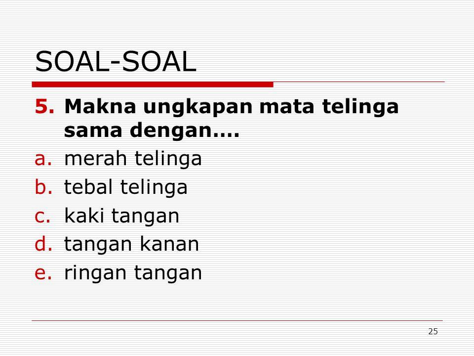 SOAL-SOAL Makna ungkapan mata telinga sama dengan…. merah telinga