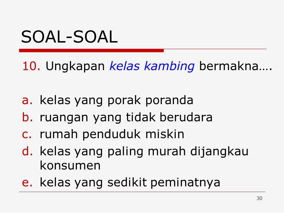 SOAL-SOAL Ungkapan kelas kambing bermakna…. kelas yang porak poranda