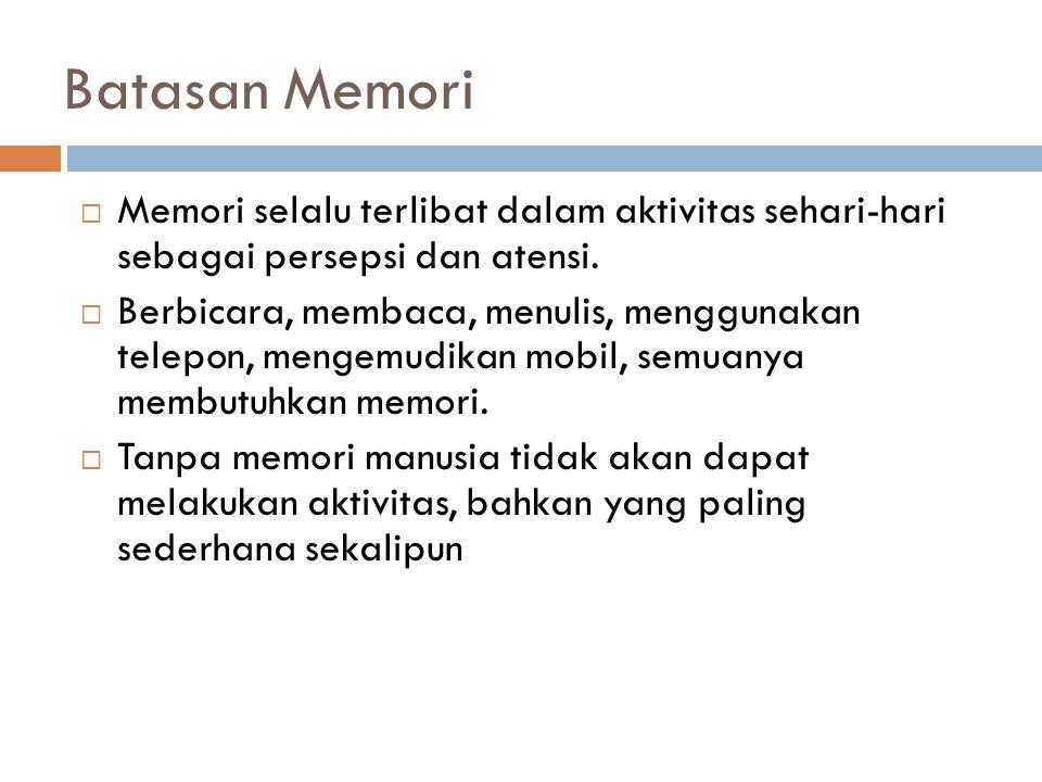 Batasan Memori Memori selalu terlibat dalam aktivitas sehari-hari sebagai persepsi dan atensi.