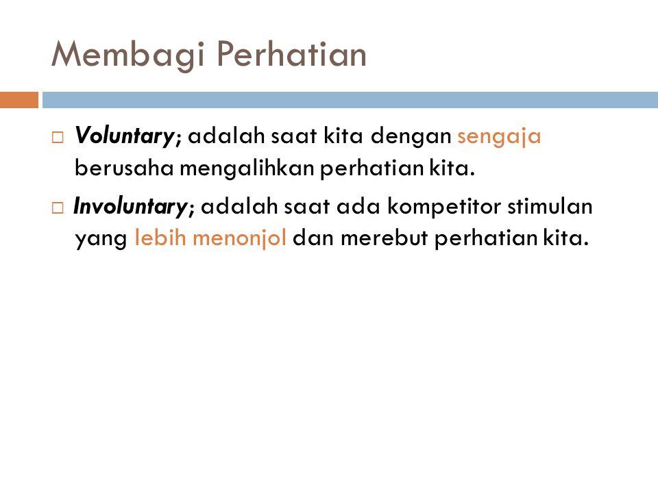 Membagi Perhatian Voluntary; adalah saat kita dengan sengaja berusaha mengalihkan perhatian kita.